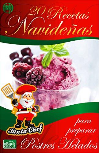 20 RECETAS NAVIDEÑAS PARA PREPARAR POSTRES HELADOS (Colección Santa Chef nº 28) por Mariano Orzola