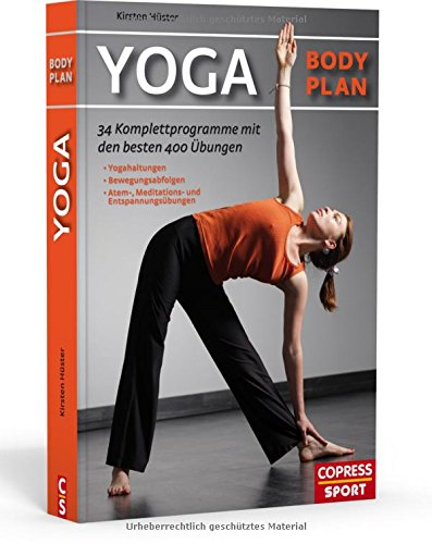 Yoga Body Plan: 35 Komplettprogramme mit den besten 400 Übungen: 34 Komplettprogramme mit den besten 400 Übungen