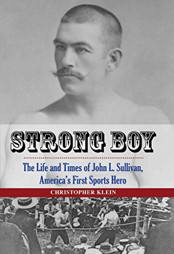 [Strong Boy: The Life and Times of John L. Sullivan, America's First Sports Hero] (By: Christopher Klein) [published: November, 2013]