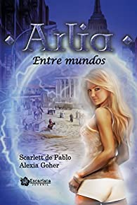 Arlia: Entre mundos par Scarlett de Pablo