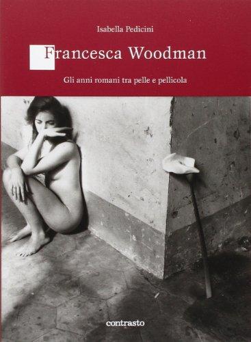 Francesca Woodman. Gli anni romani tra pelle e pellicola di Isabella Pedicini