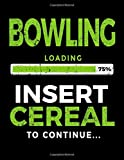 Bowling Loading 75% Insert Cereal To Continue: Blank Sketch Book For Bowlers - Dartan Creations, Tara Hayward