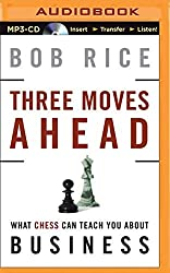 Three Moves Ahead: What Chess Can Teach You about Business (Even If You've Never Played) by Bob Rice (2015-08-18)