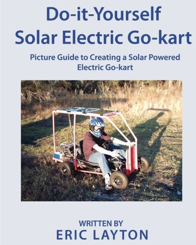 Do-it-Yourself Solar-Powered Go-Kart: Simple DIY Solar Powered Go-kart Picture Guide for a Fun Weekend Project or Science Fair Project