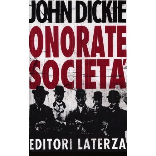 Onorate Società. L'ascesa Della Mafia, Della Camorra E Della 'ndrangheta