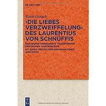 >Die Liebes Verzweiffelung< des Laurentius von Schnüffis: Eine bisher unbekannte Tragikomödie der frühen Wanderbühne mit einem Verzeichnis der ... zur Literatur- und Kulturgeschichte)