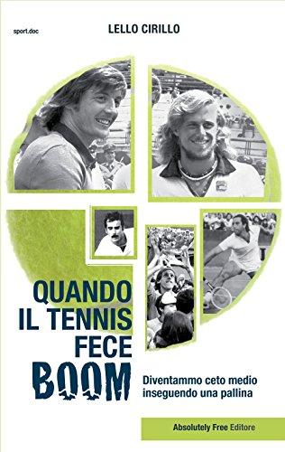Quando il tennis fece boom. Diventammo ceto medio inseguendo una pallina (Sport.doc) por Lello Cirillo