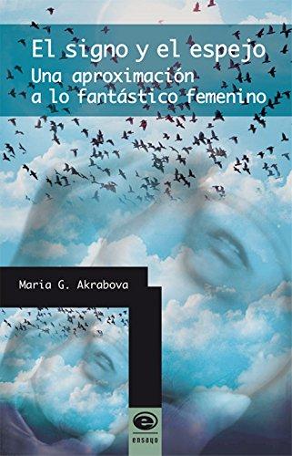 El signo y el espejo. Una aproximación a lo fantástico femenino por María G. Akrabova