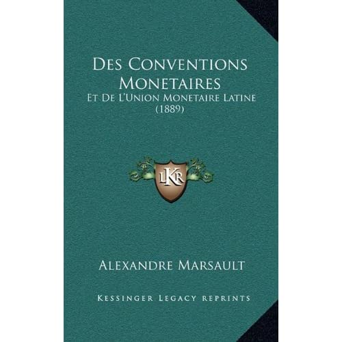 Des Conventions Monetaires: Et de L'Union Monetaire Latine (1889)