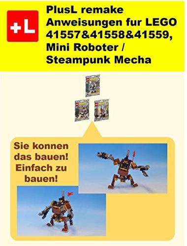 PlusL remake Anweisungen fur LEGO 41557&41558&41559 ,Mini Roboter / Steampunk Mecha: Sie konnen die Mini Roboter / Steampunk Mecha aus Ihren eigenen Steinen zu bauen!