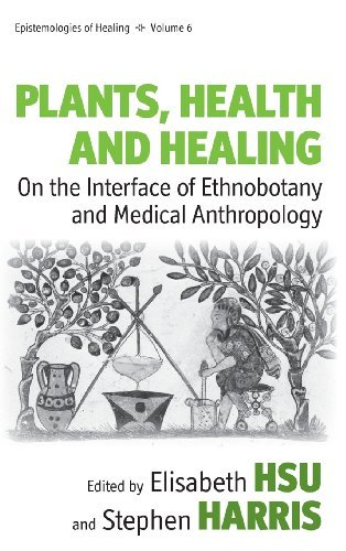 Plants, Health and Healing: On the Interface of Ethnobotany and Medical Anthropology (Epistemologies of Healing) (2010-09-30)