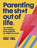 Parenting The Sh*t Out Of Life: The Sunday Times bestseller