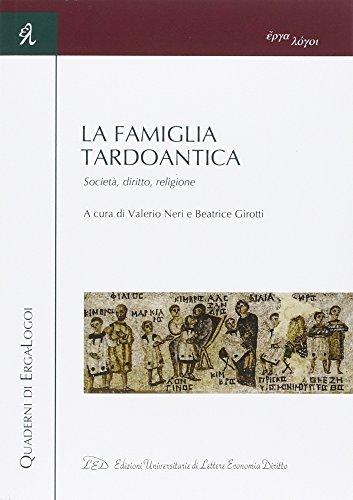 La famiglia tardoantica. Società, diritto, religione (Quaderni di Erga-Logoi)