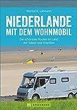 Wohnmobilreiseführer: Niederlande mit dem Wohnmobil. Fünf Wohnmobilrouten durch die Niederlande. Mit Etappenübersichten und Detailkarten sowie Sightseeing- und Stellplatztipps.
