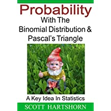 Probability With The Binomial Distribution And Pascal's Triangle: A Key Idea In Statistics (English Edition)