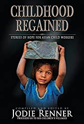 Childhood Regained: Stories of Hope for Asian Child Workers (English Edition)