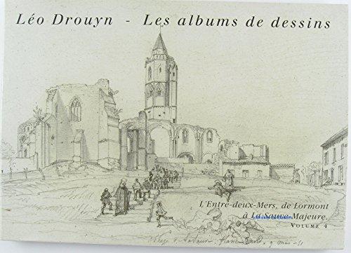 Léo Drouyn, Les albums de dessins, l'Entre deux Mers, de Lormont à la Sauve Majeure par Collectif -Bernard Larrieu - Jean Franço