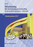 Abiturtraining Niedersachsen 2017: Betriebswirtschaft mit Rechnungswesen - Controlling für das berufliche Gymnasium - Wirtschaft