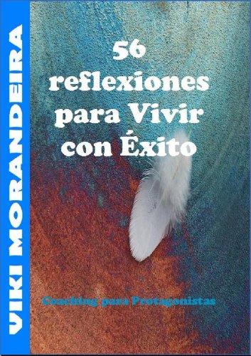 56 Reflexiones para Vivir con Exito (Coaching para Protagonistas nº 1) por Viki Morandeira
