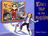 Ella's Trip to the Museum by Elaine Clayton (1996-04-09)