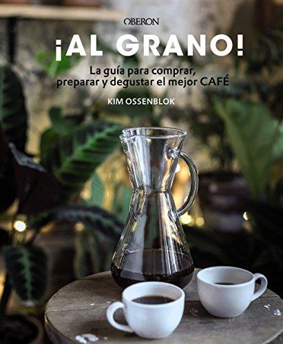 ¡Al grano! La guía para comprar, preparar y degustar el mejor café: Edición actualizada y ampliada (Libros Singulares)