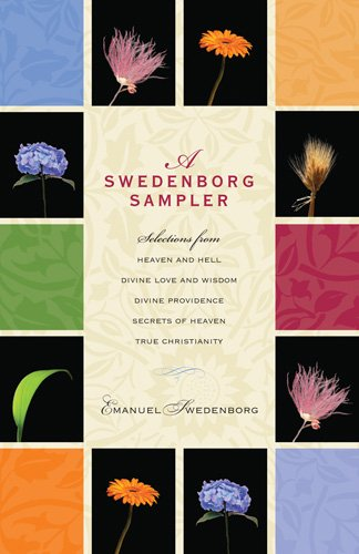 A Swedenborg Sampler: Selections from Heaven and Hell, Divine Love and Wisdom, Divine Providence, True Christianity, and Secrets of