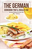 The German Cookbook You'll Really Use: Germany Recipes the Easy Way
