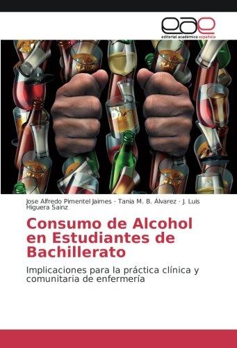 Descargar Libro Consumo de Alcohol en Estudiantes de Bachillerato: Implicaciones para la práctica clínica y comunitaria de enfermería de José Alfredo Pimentel Jaimes