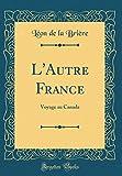 Telecharger Livres L Autre France Voyage Au Canada Classic Reprint (PDF,EPUB,MOBI) gratuits en Francaise