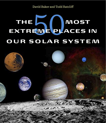 The 50 Most Extreme Places in Our Solar System (English Edition)