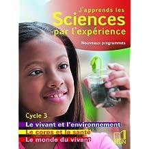 J'apprends les sciences par l'expérience Cycle 3 : Livre 1, Le monde du vivant ; Le corps humain et la santé ; Le vivant et l'environnement, Programmes 2008