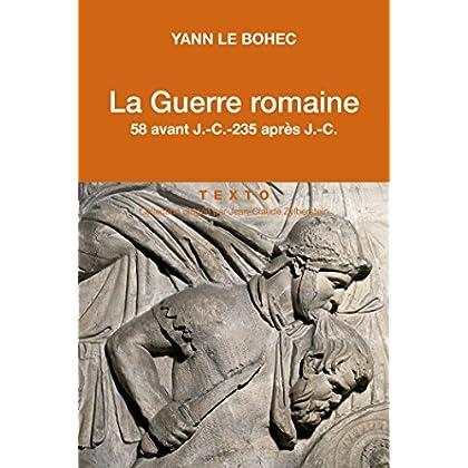 La Guerre romaine. 58 avant J.-C.-235 après J.-C. (L'art de la guerre)