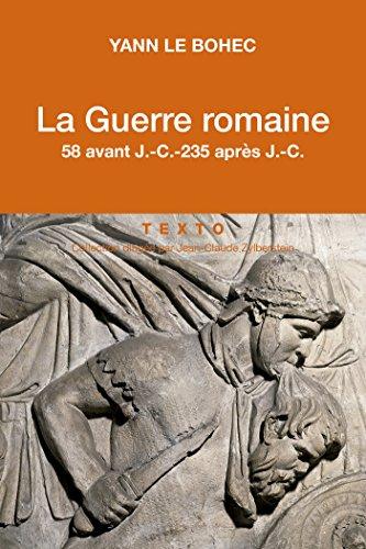 La Guerre romaine. 58 avant J.-C.-235 après J.-C.