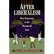 After Liberalism: Mass Democracy in the Managerial State (New Forum Books)