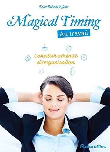 Magical Timing au travail - Concilier sérénité et organisation (Bien-être hors collection)