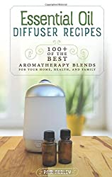 Essential Oil Diffuser Recipes: 100+ Of The Best Aromatherapy Blends For Your Home, Health, & Family