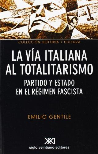 La vía italiana al totalitarismo: Partido y estado en el régimen fascista (Historia y cultura)