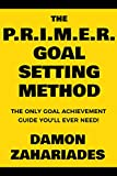 #3: The P.R.I.M.E.R. Goal Setting Method: The Only Goal Achievement Guide You'll Ever Need!