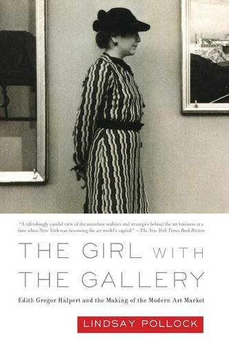 The Girl with the Gallery: Edith Gregor Halpert and the Making of the Modern Art Market