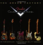 The Dream Factory: The Fender Custom Shop