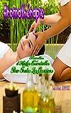 Aromathérapie: Recettes d'Huiles Essentielles Pour Toutes Les Occasions                 (massage,huile de massage,huile essentielle)