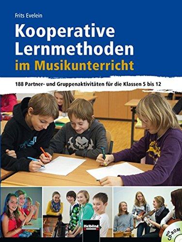 Kooperative Lernmethoden im Musikunterricht: 188 Partner- und Gruppenaktivitäten für die Klassen 5 bis 12 mit CD-Rom