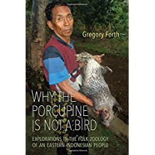 Why the Porcupine Is Not a Bird: Explorations in the Folk Zoology of an Eastern Indonesian People