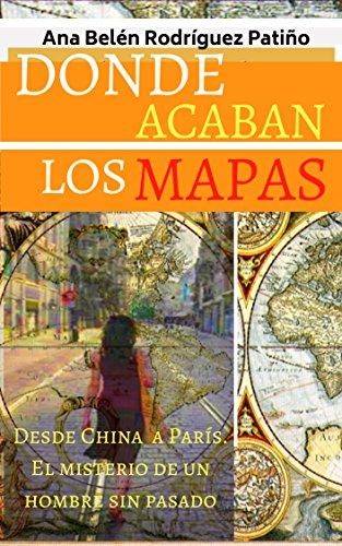 DONDE ACABAN LOS MAPAS: El misterio de un hombre sin pasado por Ana Belén RODRÍGUEZ PATIÑO