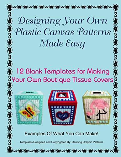 Designing Your Own Plastic Canvas Patterns Made Easy: 12 Blank Templates for Making Your Own Boutique Tissue Covers