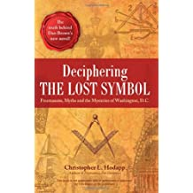 Deciphering the Lost Symbol: Freemasons, Myths and the Mysteries of Washington, D.C.