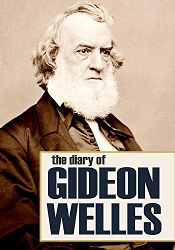 Diary of Gideon Welles Volumes I & II (Abridged, Annotated) (English Edition)
