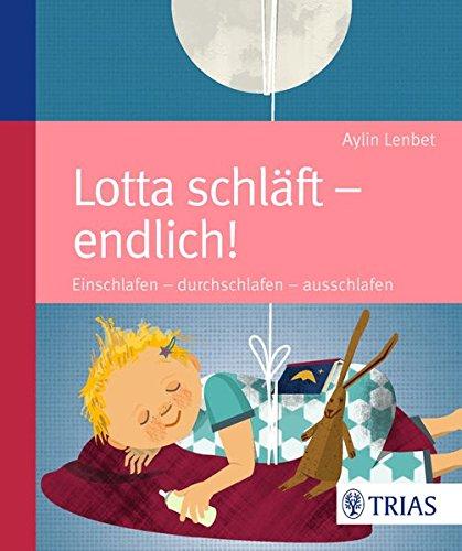 Lotta schläft - endlich!: Einschlafen - durchschlafen - ausschlafen (Krippe Schlafen)