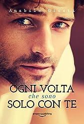 Ogni volta che sono solo con te (Italian Edition)