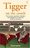Tigger on the Couch: The neuroses, psychoses, maladies and disorders of our favourite children's characters